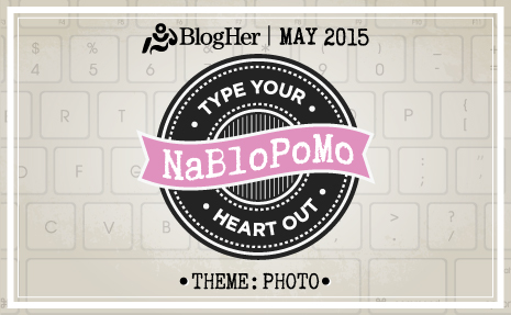 NaBloPoMo_MAY15_465x287_PHOTO